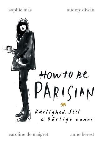 Anne Berest: How to be Parisian - kærlighed, stil & dårlige vaner