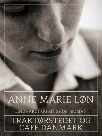Anne Marie Løn: Traktørstedet og Café Danmark : roman