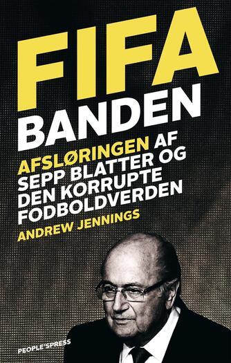 Andrew Jennings: FIFA-banden : afsløringen af Sepp Blatter og den korrupte fodboldverden