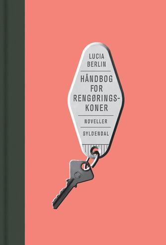 Lucia Berlin (f. 1936): Håndbog for rengøringskoner : noveller