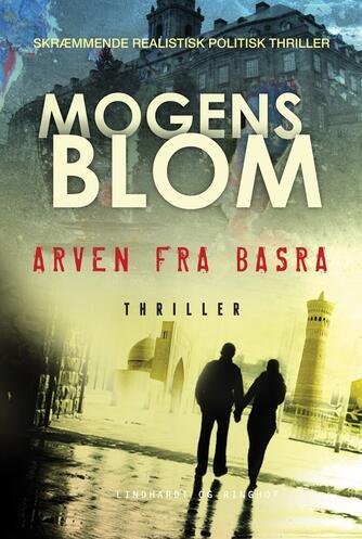 Mogens Blom (f. 1956): Arven fra Basra : thriller