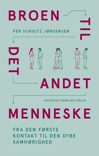 Per Schultz Jørgensen: Broen - til det andet menneske : fra den første kontakt til den dybe samhørighed