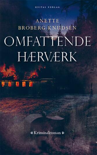 Anette Broberg Knudsen: Omfattende hærværk : kærlighed : kriminalroman