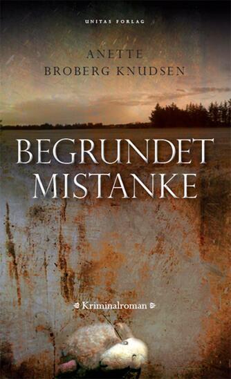 Anette Broberg Knudsen: Begrundet mistanke : tilgivelse : kriminalroman