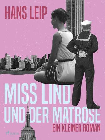 Hans Leip: Miss Lind und der Matrose : ein kleiner Roman