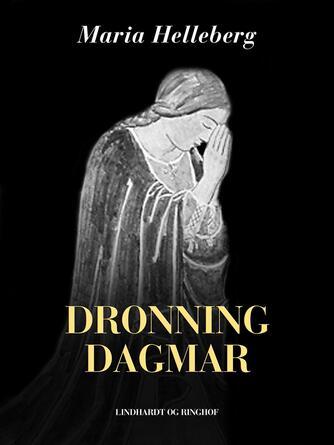 Maria Helleberg: Dronning Dagmar