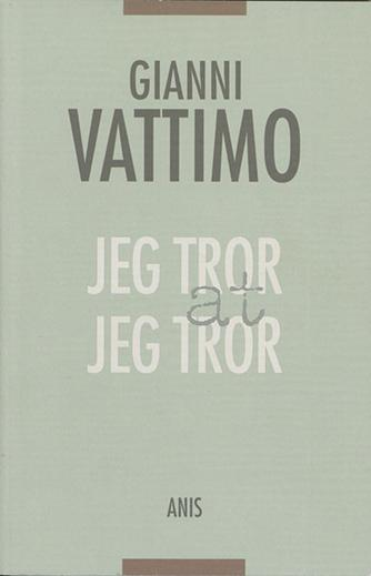 Gianni Vattimo: Jeg tror at jeg tror