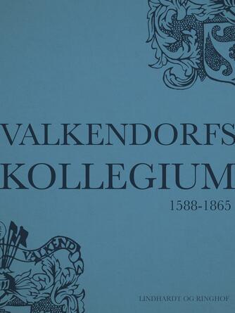 Hans Jørgen Helms: Valkendorfs Kollegium : 1588-1865