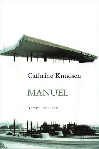 Cathrine Knudsen (f. 1970): Manuel : roman