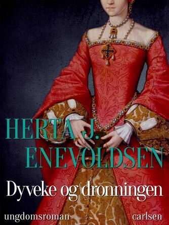 Herta J. Enevoldsen: Dyveke og dronningen : ungdomsroman