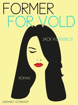 Jack Kornbeck: Former for vold : roman