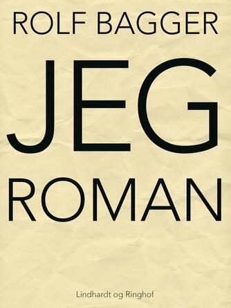 Rolf Bagger: JEG : roman