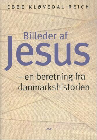 Ebbe Kløvedal Reich: Billeder af Jesus : en beretning fra danmarkshistorien