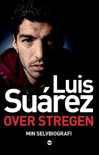 Luis Suárez (f. 1987): Over stregen : min selvbiografi