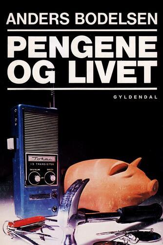 Anders Bodelsen: Pengene og livet
