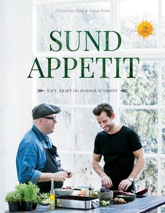 Christian Bitz, Claus Julius Holm: Sund appetit : saft, kraft og masser af grønt