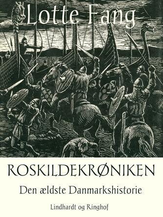 Lotte Fang: Roskildekrøniken : den ældste danmarkshistorie