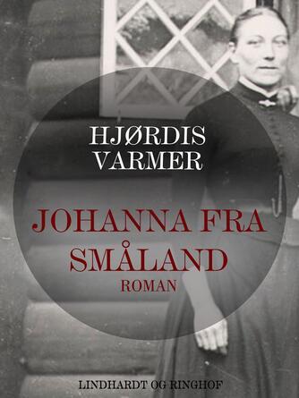 Hjørdis Varmer: Johanna fra Småland : roman