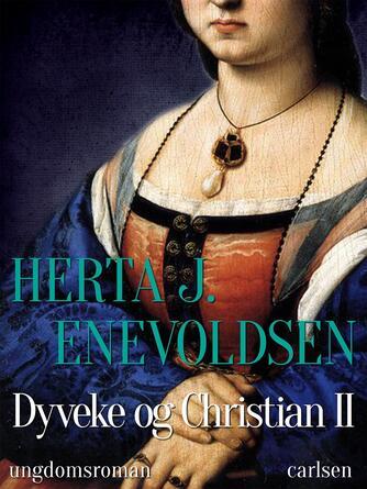 Herta J. Enevoldsen: Dyveke og Christian II