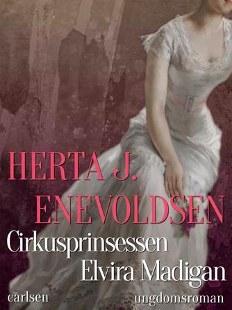 Herta J. Enevoldsen: Cirkusprinsessen Elvira Madigan : ungdomsroman