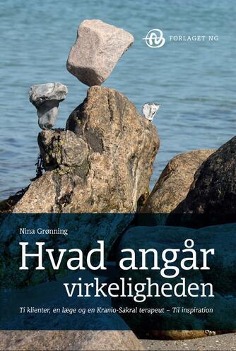 Nina Grønning: Hvad angår virkeligheden : ti klienter, en læge og en kranio-sakral terapeut - til inspiration