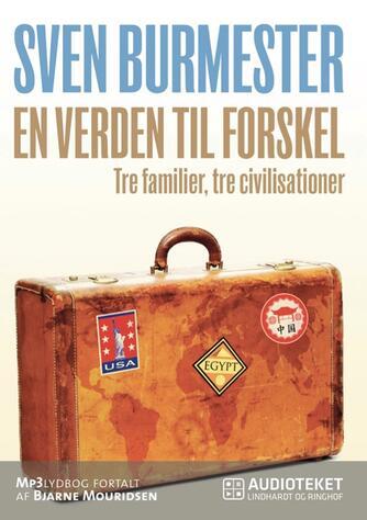 Sven Burmester: En verden til forskel : tre familier, tre civilisationer