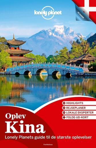 : Oplev Kina : Lonely Planets guide til de største oplevelser : highlights, rejseplaner, lokale eksperter + folde-ud-kort