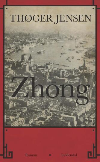 Thøger Jensen (f. 1960): Zhōng : roman