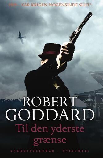 Robert Goddard: Til den yderste grænse : spændingsroman