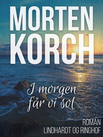 Morten Korch: I morgen får vi sol : roman