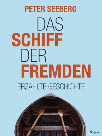 Peter Seeberg (f. 1925): Das Schiff der Fremden : erzählte Geschichte