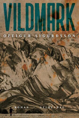 Ófeigur Sigurðsson (f. 1975): Vildmark : roman