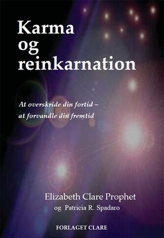 Elizabeth Clare Prophet, Patricia R. Spadaro: Karma og reinkarnation : at overskride din fortid - at forvandle din fremtid