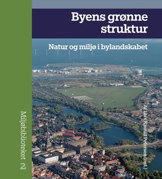 Lars Kjerulf Petersen: Byens grønne struktur : natur og miljø i bylandskabet