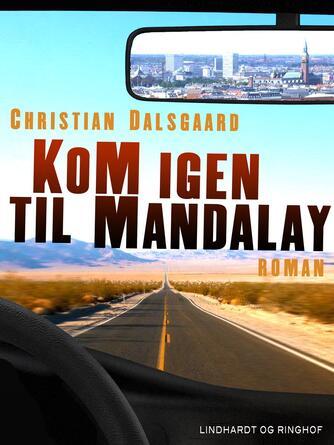 Christian Dalsgaard (f. 1964): Kom igen til Mandalay : roman