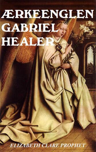 Elizabeth Clare Prophet: Ærkeenglen Gabriel healer