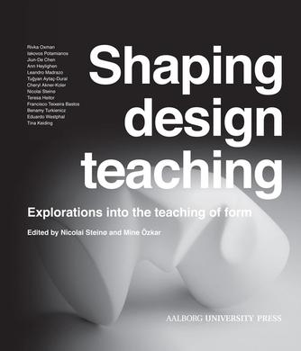 : Shaping design teaching : explorations into the teaching of form