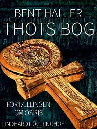 Bent Haller: Thots bog : fortællingen om Osiris