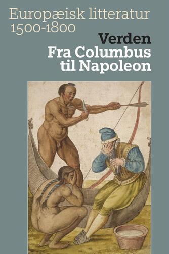 : Europæisk litteratur 1500-1800. Bind 1, Verden : fra Columbus til Napoleon