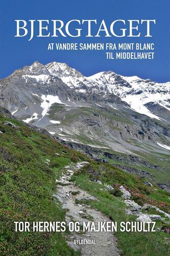 Tor Hernes, Majken Schultz: Bjergtaget : at vandre sammen fra Mont Blanc til Middelhavet