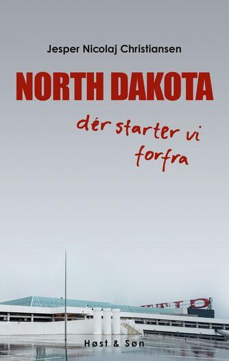 Jesper Nicolaj Christiansen: North Dakota : dér starter vi forfra