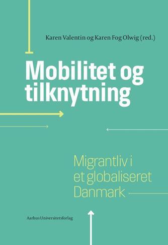 : Mobilitet og tilknytning : migrantliv i et globaliseret Danmark