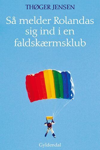 Thøger Jensen (f. 1960): Så melder Rolandas sig ind i en faldskærmsklub