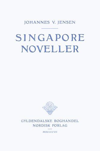 Johannes V. Jensen (f. 1873): Singaporenoveller