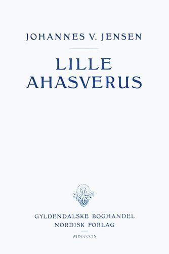 Johannes V. Jensen (f. 1873): Lille Ahasverus