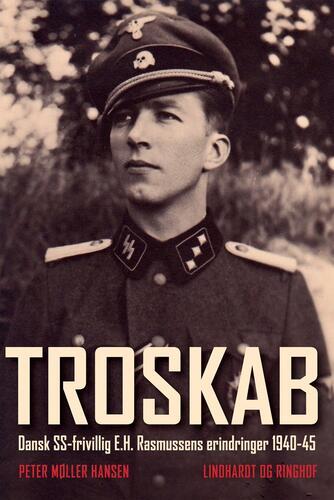 Peter Møller Hansen (f. 1974): Troskab : dansk SS-frivillig E.H. Rasmussens erindringer 1940-45