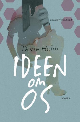 Dorte Holm: Ideen om os : roman