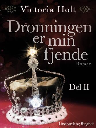 Victoria Holt: Dronningen er min fjende : roman. Del 2