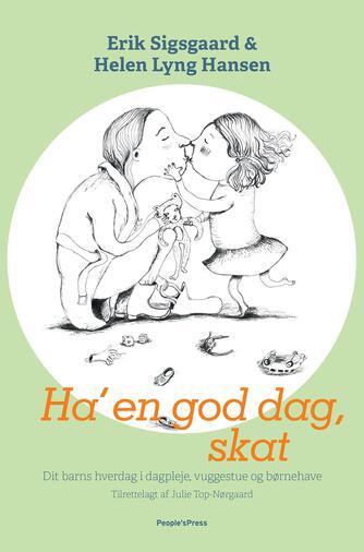 Erik Sigsgaard, Helen Lyng Hansen: Ha' en god dag, skat : dit barns hverdag i dagpleje, vuggestue og børnehave