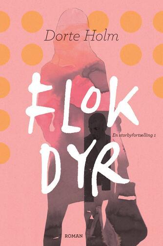 Dorte Holm: Flokdyr : roman